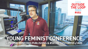 Mike Stephen discusses the Young Feminist Conference with Cook County Commissioner Bridget Gainer as well as other local topics on Outside the Loop.